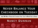Dunnan, Nancy: Never Balance Your Checkbook on Tuesday: And 300 More Financial Lessons You Can't Afford Not to Know