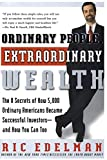 Edelman, Ric: Ordinary People, Extraordinary Wealth: The 8 Secrets of How 5,000 Ordinary Americans Became Successful Investors and How You Can Too