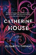Catherine House: A Novel by Elisabeth Thomas