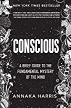 Conscious: A Brief Guide to the Fundamental…