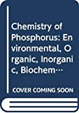 Emsley, John: Chemistry of Phosphorus: Environmental, Organic, Inorganic, Biochemical and Spectroscopic Aspects