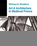 Stoddard, Whitney S.: Art and Architecture in Medieval France: Medieval Architecture, Sculpture, Stained Glass, Manuscripts, the Art of the Church Treasuries