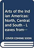 Highwater, Jamake: Arts of the Indian Americas: North, Central and South - Leaves from the Sacred Tree (Icon Editions)