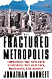 Barnett, Jonathan: The Fractured Metropolis: Improving the New City, Restoring the Old City, Reshaping the Region