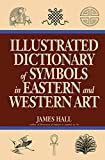 Hall, James: Illustrated Dictionary Of Symbols In Eastern And Western Art (Icon Editions)