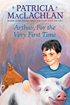 Arthur, For the Very First Time by Patricia…
