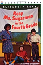 Keep Ms. Sugarman in the Fourth Grade by…