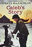 MacLachlan, Patricia: Caleb&#39;s Story: Library Edition
