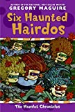 Maguire, Gregory: Six Haunted Hairdos (The Hamlet Chronicles)