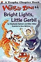 Bright Lights, Little Gerbil (Weebie Zone)…