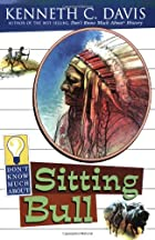 Don't Know Much About Sitting Bull by&hellip;