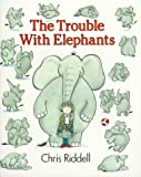 Riddell, Chris: The Trouble With Elephants