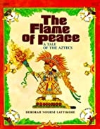 The Flame of Peace: A Tale of the Aztecs by…