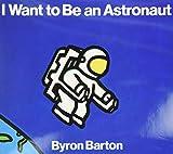Byron Barton: I Want to Be an Astronaut