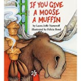 Numeroff, Laura Joffe: If You Give a Moose a Muffin