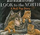 Look to the North: A Wolf Pup Diary by Jean…