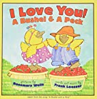 I Love You! A Bushel & a Peck [children's…