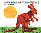 Does a Kangaroo Have a Mother, Too? by Eric…