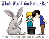 Steig, William: Which Would You Rather Be?
