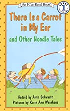 There Is a Carrot in My Ear and Other Noodle…