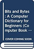 Simon, Seymour: Bits and Bytes: A Computer Dictionary for Beginners