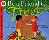 Patricia Lauber: Be a Friend to Trees (Let's-Read-and-Find-Out, Stage 2)