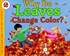 Why Do Leaves Change Color?…