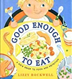 Good Enough to Eat: A Kid's Guide to…