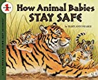 How Animal Babies Stay Safe by Mary Ann…