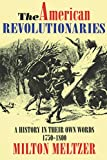 Meltzer, Milton: The American Revolutionaries: A History in Their Own Words 1750-1800