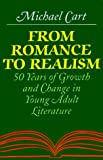 Cart, Michael: From Romance to Realism: 50 Years of Growth and Change in Young Adult Literature
