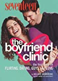 Mannarino, Melanie: Seventeen : The Boyfriend Clinic: The Final Word on Flirting, Dating, Guys and Love