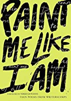 Paint Me Like I Am: Teen Poems from…