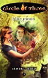 Bird, Isobel: Circle of Three #7: Blue Moon