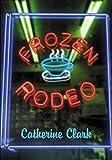 Clark, Catherine: Frozen Rodeo