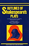 Watt, Homer A.: Outlines of Shakespeare&#39;s Plays