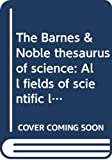 Godman, Arthur: The Barnes & Noble thesaurus of science: All fields of scientific language explained and illustrated