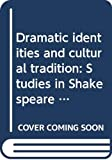 Hunter, G. K: Dramatic identities and cultural tradition: Studies in Shakespeare and his contemporaries : critical essays (Liverpool English texts and studies)