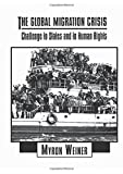 Weiner, Myron: The Global Migration Crisis: Challenge to States and to Human Rights (HarperCollins Series in Comparative Politics)