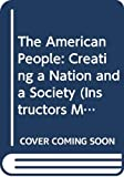 Nash, Gary B.: The American People: Creating a Nation and a Society (Instructors Manual)