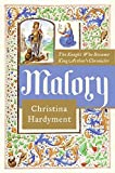 Hardyment, Christina: Malory: The Knight Who Became King Arthur's Chronicler