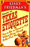 Friedman, Kinky: Kinky Friedman's Guide to Texas Etiquette: Or How to Get to Heaven or Hell Without Going Through Dallas-Fort Worth