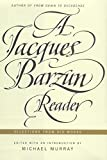 Barzun, Jacques: A Jacques Barzun Reader: Selections from His Works