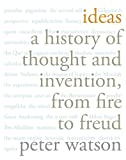 Watson, Peter: Ideas: A History of Thought and Invention, From Fire to Freud