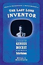 The Last Lone Inventor: A Tale of Genius,…