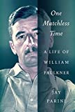Parini, Jay: One Matchless Time: A Life of William Faulkner