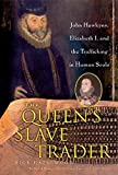 Hazlewood, Nick: The Queen's Slave Trader: Jack Hawkyns, Elizabeth I, and the Trafficking in Human Souls