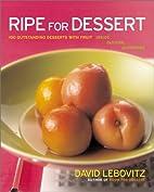 Ripe for Dessert: 100 Outstanding Desserts…