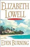 Lowell, Elizabeth: Eden Burning: A Classic Love Story