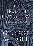 Weigel, George: The Truth of Catholicism: Ten Controversies Explored